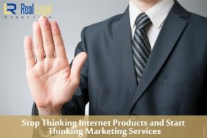 Stop Thinking Internet Products and Start Thinking Marketing Services