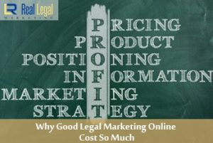 Why Good Legal Marketing Online Cost So Much