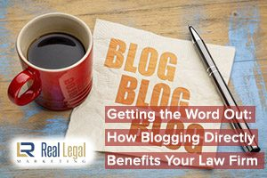Getting the Word Out: How Blogging Directly Benefits Your Law Firm Content Marketing