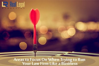 Areas to Focus On When Trying to Run Your Law Firm Like a Business