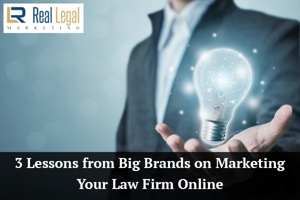 3 Lessons from Big Brands on Marketing Your Law Firm Online